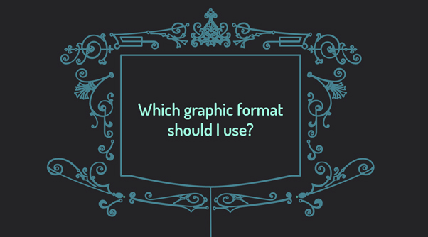 a flowchart reading 'which graphic format should I use'