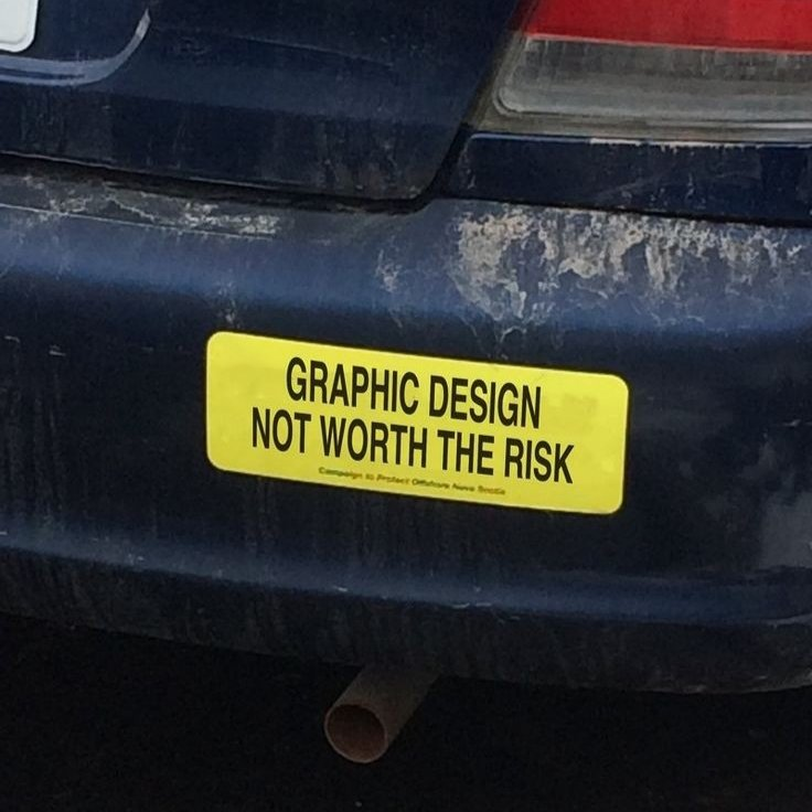 A bumper sticker that says Graphic Design, Not worth the risk