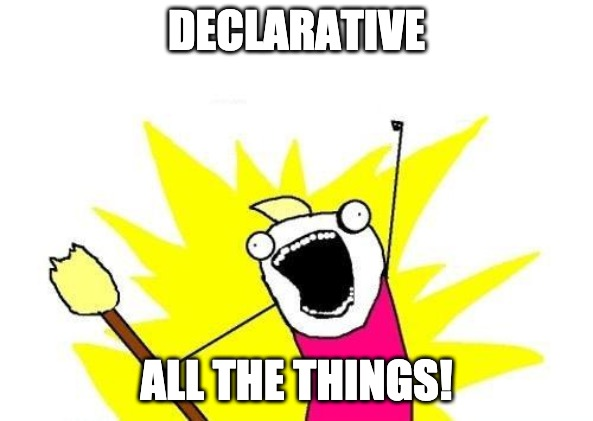 Declarative all the things meme