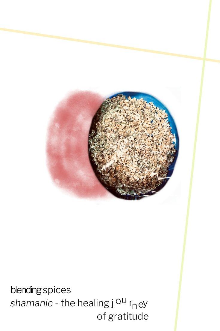 blending spices shamanic - the healing journey of gratitude